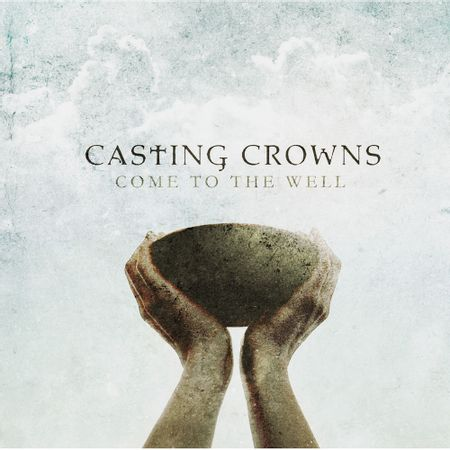 CD-Casting-Crowns-Come-to-well