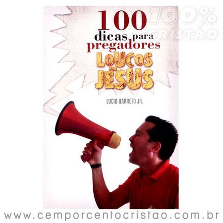 100-dicas-para-pregadores-loucos-por-jesus
