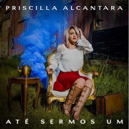 CD-Priscilla-Alcantara-ate-sermos-um