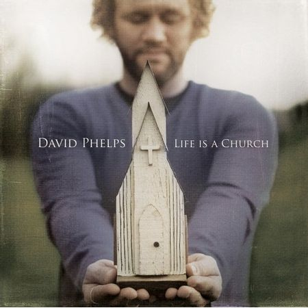 CD-David-Phelps-Life-is-a-Church