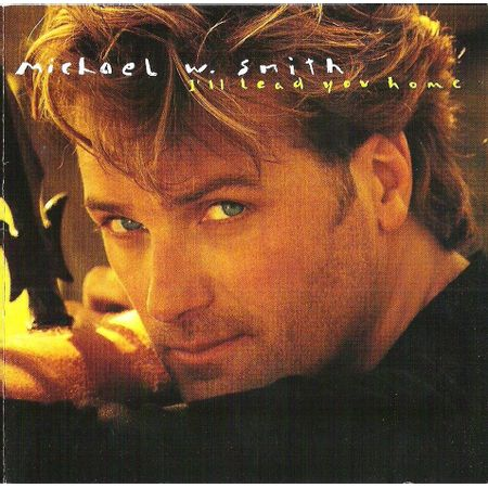 CD-Michael-W-Smith-I-ll-Lead-You-Home