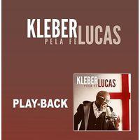 CD-Kleber-Lucas-Pela-Fe-playback