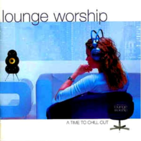 CD-Lounge-Worship-A-Time-to-Chill-Out