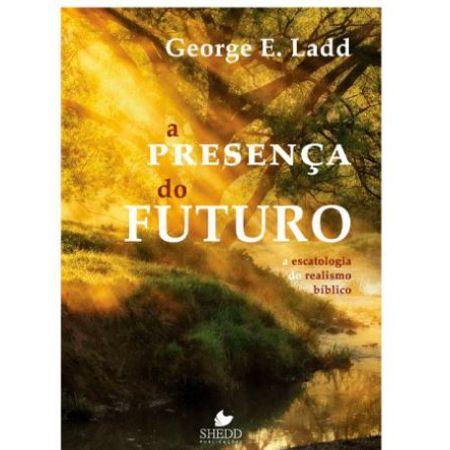 A-Presenca-do-Futuro-George-E.-Ladd