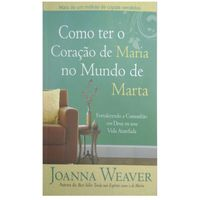 Como-ter-o-Coracao-de-Maria-no-Mundo-de-Marta-Joanna-Weaver