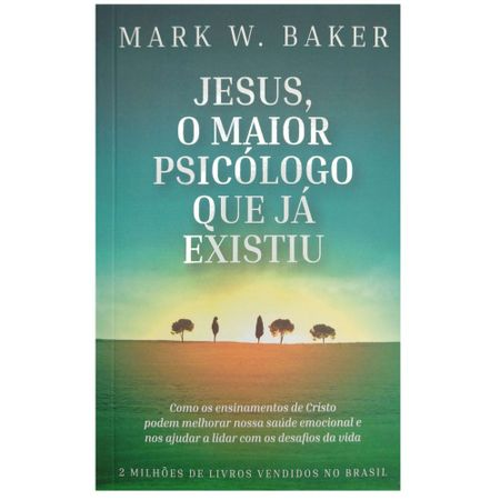 Jesus-o-Maior-Psicologo-que-Ja-Existiu-Mark-W.-Baker