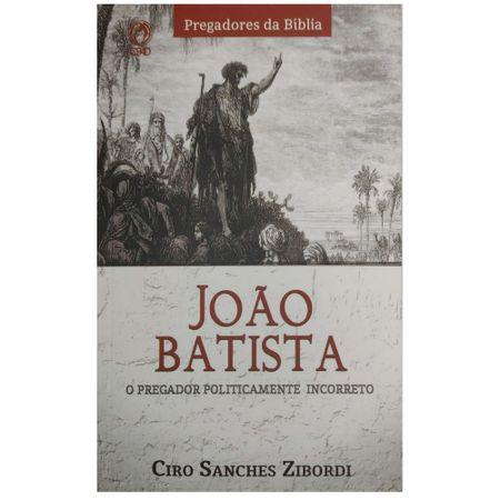 Joao-Batista-O-Pregador-politicamente-incorreto-Ciro-Sanches-Zibordi