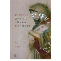 O-Jesus-que-eu-Nunca-Conheci-Philip-Yancey